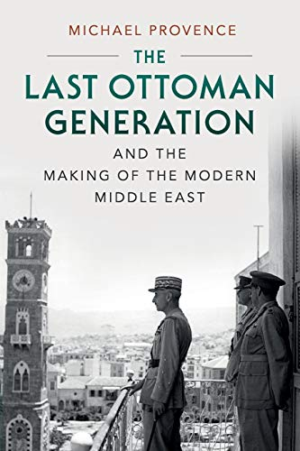 Compare Textbook Prices for The Last Ottoman Generation and the Making of the Modern Middle East  ISBN 9780521747516 by Provence, Michael