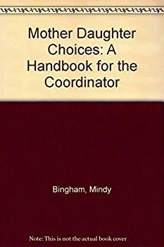 Mother Daughter Choices: A Handbook for the Coordinator 0911655441 Book Cover