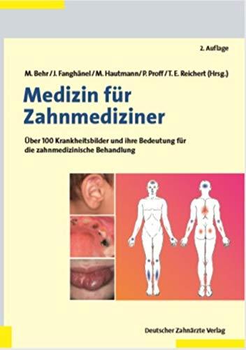 Medizin für Zahnmediziner: Über 100 Krankheitsbilder und ihre Bedeutung für die zahnmedizinische Behandlung