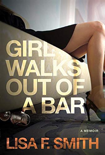 Girl Walks Out of a Bar: A Memoir by [Lisa  Smith]