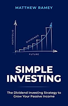 Simple Investing: The Dividend Investing Strategy to Grow Your Passive Income (The Simple Series Book 2) by [Matthew Ramey]