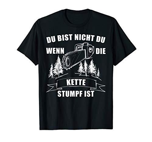 Du Bist Nicht Du Wenn Die Kette Stumpf Ist Holz T-Shirt T-Shirt