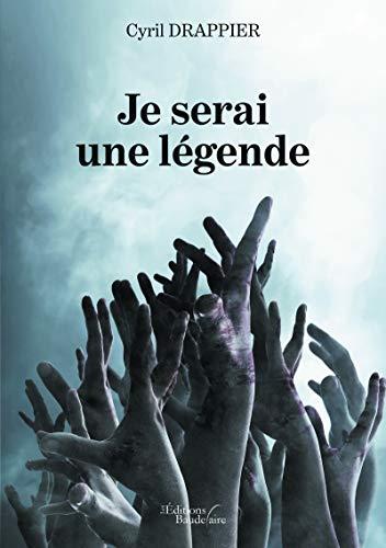 Je serai une légende (BAU.BAUDELAIRE) (French Edition)