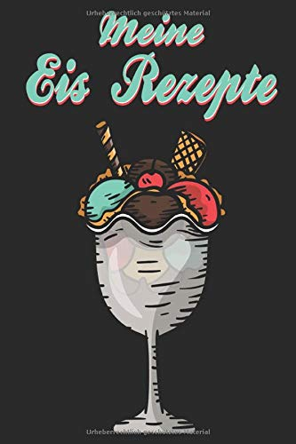 Meine Eisrezepte: Eis Rezepte Sammlung Notizbuch auf 60 Seiten zum Einschreiben von selbst gemachten Eis. Kreiere deine eigenen Eissorten und halte ... in diesem Heft fest. Größe 6x9 ca A5.