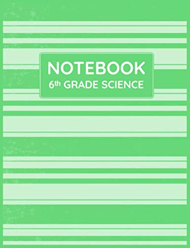 6th Grade Science Notebook: Primary Composition Lined Pages with College Ruled Papers for Writing Notes: Reminder of Due Date for Assignment, ... Individual Projects: Grade 6 Class Subject