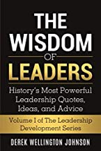 The Wisdom of Leaders: History's Most Powerful Leadership Quotes, Ideas,and Advice (The Leadership Development Series)