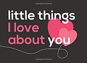 Little Things I Love About You: Fill in the Blank Little Journal Gift Book for a Romantic Partner