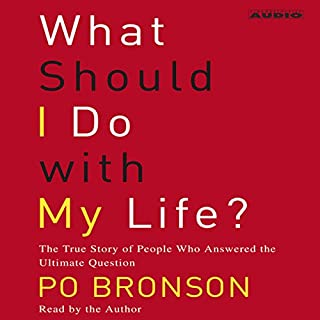 What Should I Do with My Life? The True Story of People Who Answered the Ultimate Question audiobook cover art