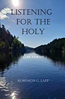 Listening for the Holy: A Life Journey