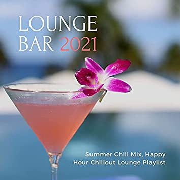 Lounge Bar 2021: Summer Chill Mix, Happy Hour Chillout Lounge Playlist