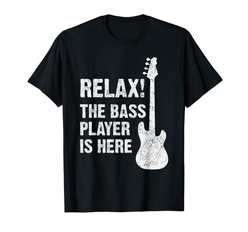 Bass Player Shirts: Relax! The bass Player is here T-Shirt
