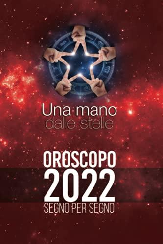 Oroscopo 2022 - Una mano dalle stelle