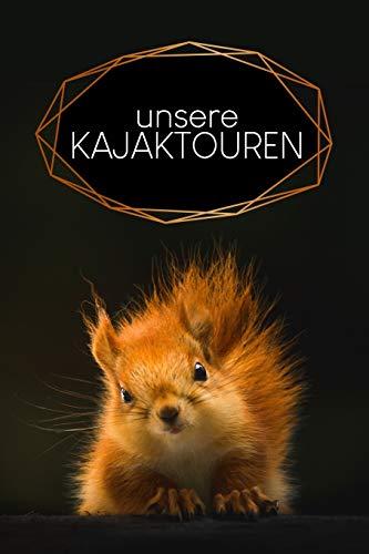 Unser Kajaktourenbuch: Liniertes Notizbuch für deine Reise mit dem Kajak - Motiv: Eichhörnchen