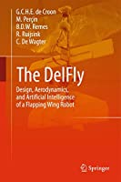 The DelFly: Design, Aerodynamics, and Artificial Intelligence of a Flapping Wing Robot