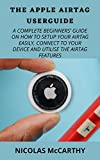 THE APPLE AIRTAG USERGUIDE: A COMPLETE BEGINNERS' GUIDE ON HOW TO SETUP YOUR AIRTAG EASILY,...