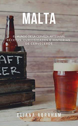 MALTA: El mundo de la cerveza artesanal: Recetas, curiosidades e historias de cerveceros