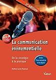 La communication évènementielle - De la stratégie à la pratique (inclus l'écoconception et le digital)