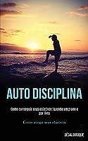 Auto disciplina: Como conseguir seus objetivos fazendo um plano e por livro (Como atingir seus objetivos)