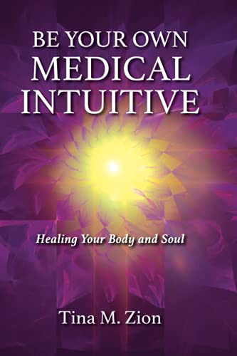 Compare Textbook Prices for Be Your Own Medical Intuitive: Healing Your Body and Soul Medical Intuition  ISBN 9781608082599 by Zion, Tina