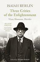 Three Critics of the Enlightenment: Vico, Hamann, Herder