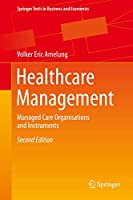 Healthcare Management: Managed Care Organisations and Instruments (Springer Texts in Business and Economics)