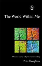 The World Within Me: A Personal Journey to Spiritual Understanding