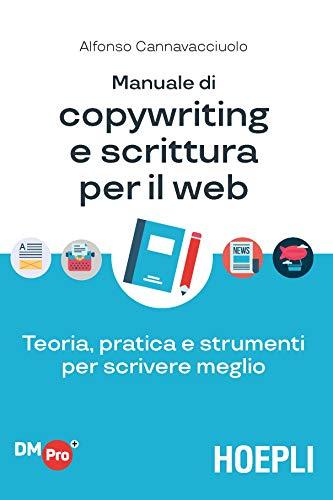 Manuale di copywriting e scrittura per il web: Teoria, pratica e strumenti per scrivere meglio