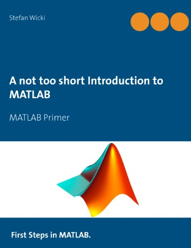 A not too short Introduction to MATLAB: MATLAB Primer (English Edition)