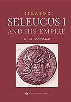 Nicator: Seleucus I and His Empire