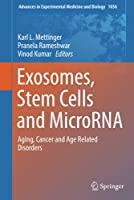 Exosomes, Stem Cells and MicroRNA: Aging, Cancer and Age Related Disorders (Advances in Experimental Medicine and Biology, 1056)