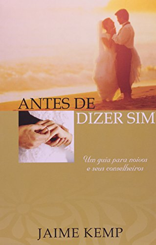 Antesdedizersim!: Um guia para noivos e seus conselheiros