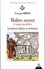 Maître secret 4e degré du REAA - Symbolique biblique et alchimique de François Bégon