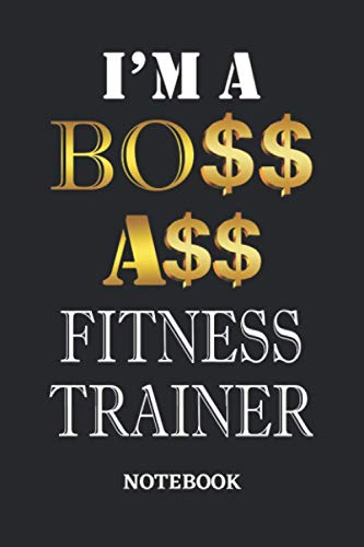 I\'m A Boss Ass Fitness Trainer Notebook: 6x9 inches - 110 dotgrid pages • Greatest Passionate working Job Journal • Gift, Present Idea