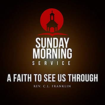 Sunday Morning Service: A Faith To See Us Through