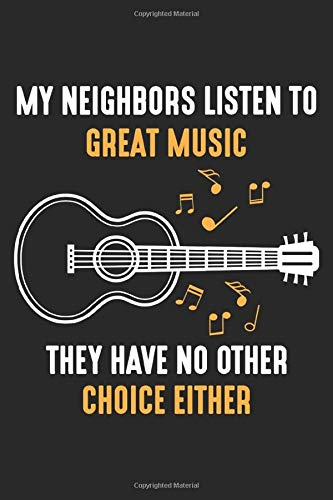 My Neighbors Listen to Great Music: Akustikgitarre Musiker Nachbarn Musiklehrer Notizbuch DIN A5 120 Seiten für Notizen, Zeichnungen, Formeln | Organizer Schreibheft Planer Tagebuch
