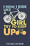 I Now I Ride Like A Girl Try To Keep Up Cycling Log Book: Record Your Daily Adventures On The Mountains Or On The Roads