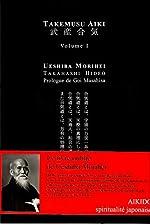Takemusu Aiki, V1 - Le livre que le fondateur de l'aikido a écrit à la fin de sa vie de Morihei Ueshiba