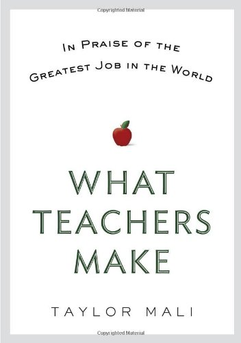 Image of What Teachers Make: In Praise of the Greatest Job in the World