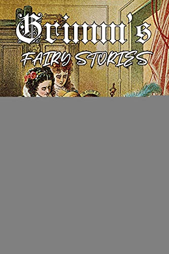 Grimm's Fairy Stories by The Brothers Grimm: Illustrated Edition (English Edition)