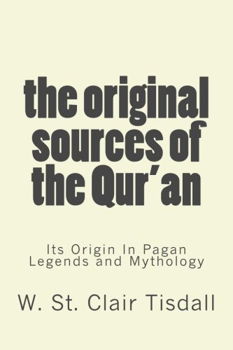 The Original Sources Of The Qur'an: Its Origin In Pagan Legends and Mythology
