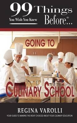 [(99 Things You Wish You Knew Before Going To Culinary School)] [By (author) Regina Varolli ] published on (April, 2012)