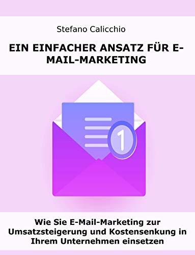 EIN EINFACHER ANSATZ FÜR E-MAIL-MARKETING. Wie Sie E-Mail-Marketing zur...