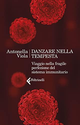 Danzare nella tempesta: Viaggio nella fragile perfezione del sistema immunitario (Italian Edition)