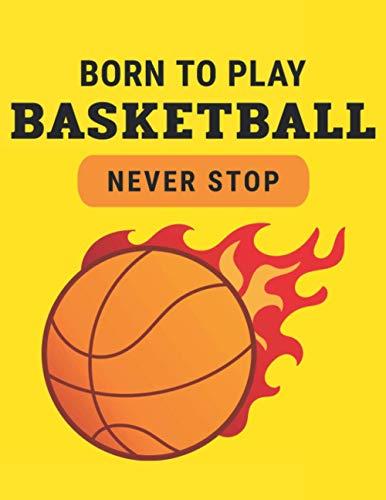BORN TO PLAY BASKETBALL NEVER STOP: Cuaderno de baloncesto en blanco gobernado | 100 páginas | Cuaderno para escribir y tomar notas | Periódicos ... registro | Regalo perfecto para baloncesto.