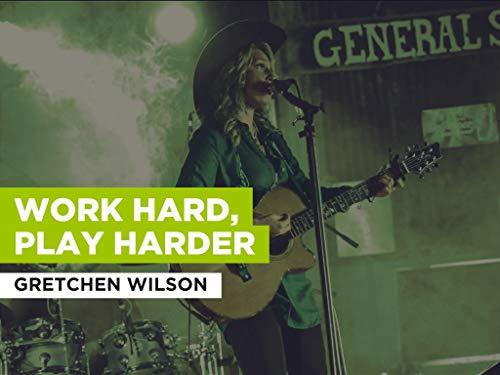 Work Hard, Play Harder im Stil von Gretchen Wilson