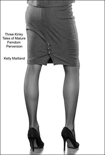 Three Kinky Tales of Mature Femdom Perversion (English Edition)