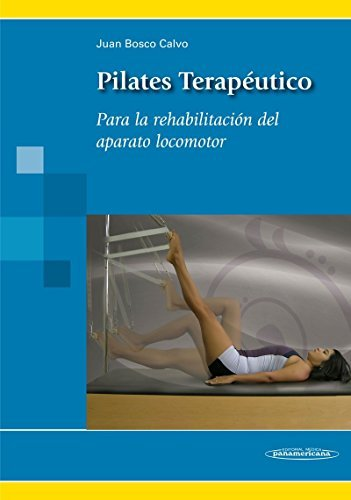 Pilates terapeutico / Therapeutic Pilates: Para la rehabilitacion del aparato locomotor / For the Rehabilitation of the Locomotor System (Spanish Edition) by Juan Bosco Calvo (2012-04-02)