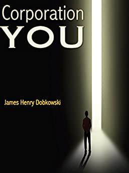 Corporation YOU: A Business Plan for the Soul by [James Henry Dobkowski]