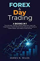 Forex & Day Trading: 4 Books In 1 The Ultimate Trading Guide for Beginners. Learn the Importance of Stock Market Moves and Swing Trading to Create Wealth and Make A Profit Online