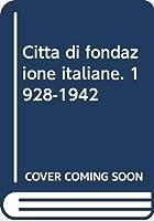 Città di fondazione italiane. 1928-1942